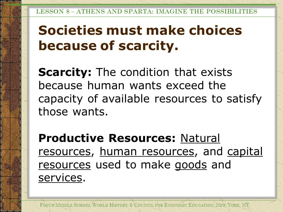 Societies must make choices because of scarcity.