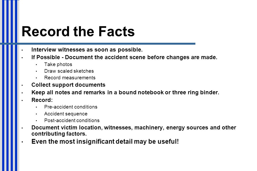 Record the Facts Even the most insignificant detail may be useful!