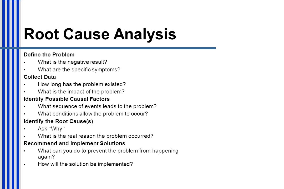 Root Cause Analysis Define the Problem What is the negative result