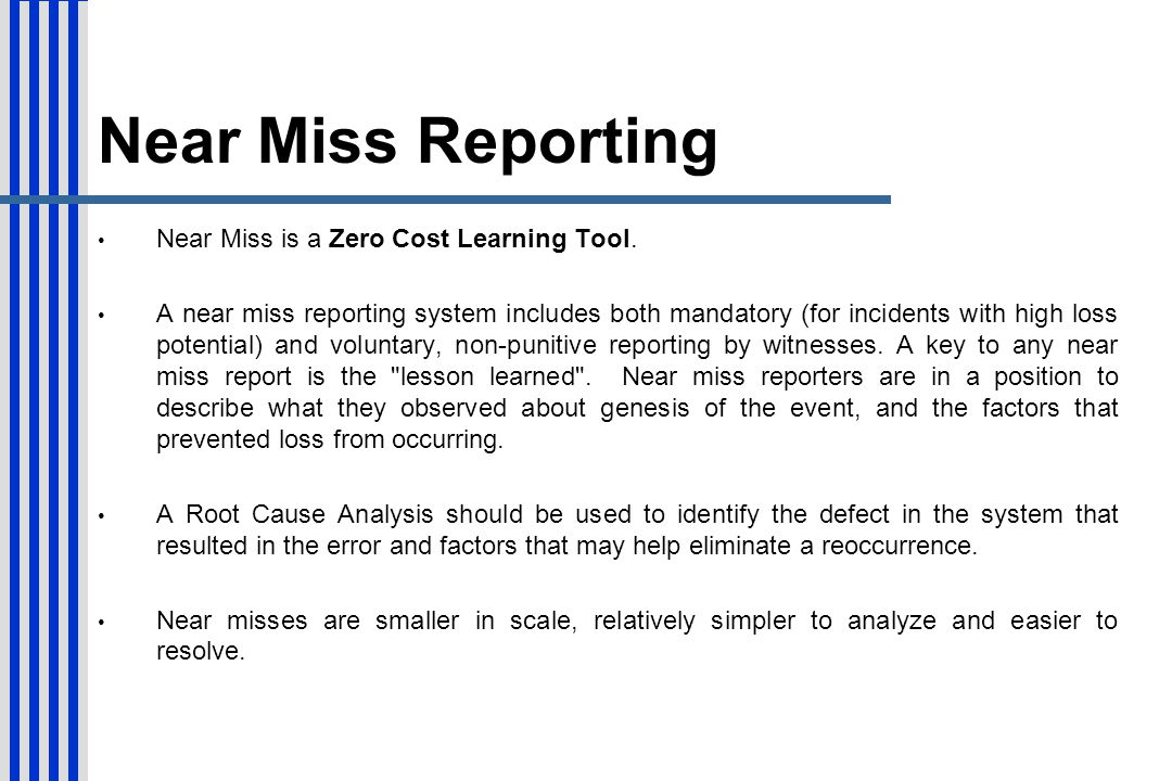 Near Miss Reporting Near Miss is a Zero Cost Learning Tool.