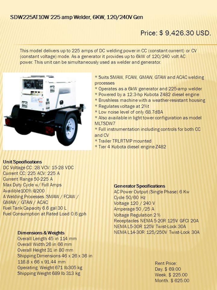 Price: $ 9,426.30 USD. SDW225AT10W 225 amp Welder, 6KW, 120/240V Gen