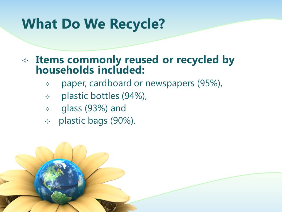 What Do We Recycle Items commonly reused or recycled by households included: paper, cardboard or newspapers (95%),
