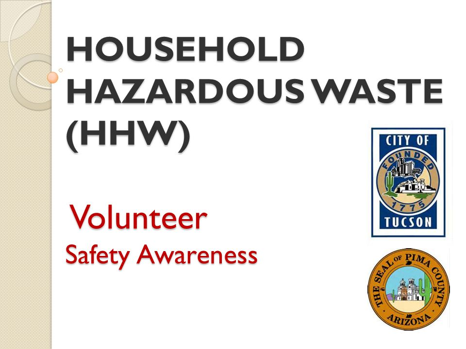HOUSEHOLD HAZARDOUS WASTE (HHW) Volunteer Safety Awareness