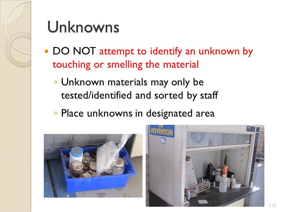 Unknowns DO NOT attempt to identify an unknown by touching or smelling the material.