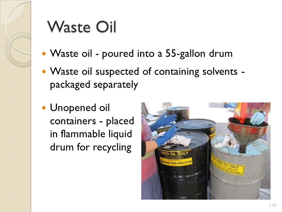 Waste Oil Waste oil - poured into a 55-gallon drum