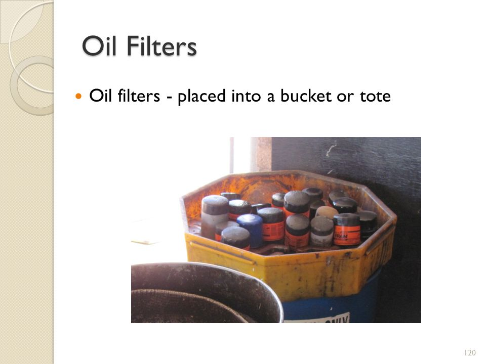 Oil Filters Oil filters - placed into a bucket or tote
