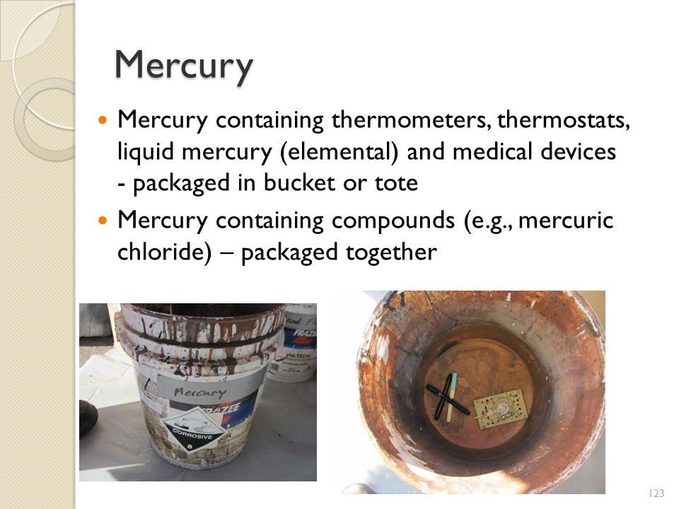 Mercury Mercury containing thermometers, thermostats, liquid mercury (elemental) and medical devices - packaged in bucket or tote.