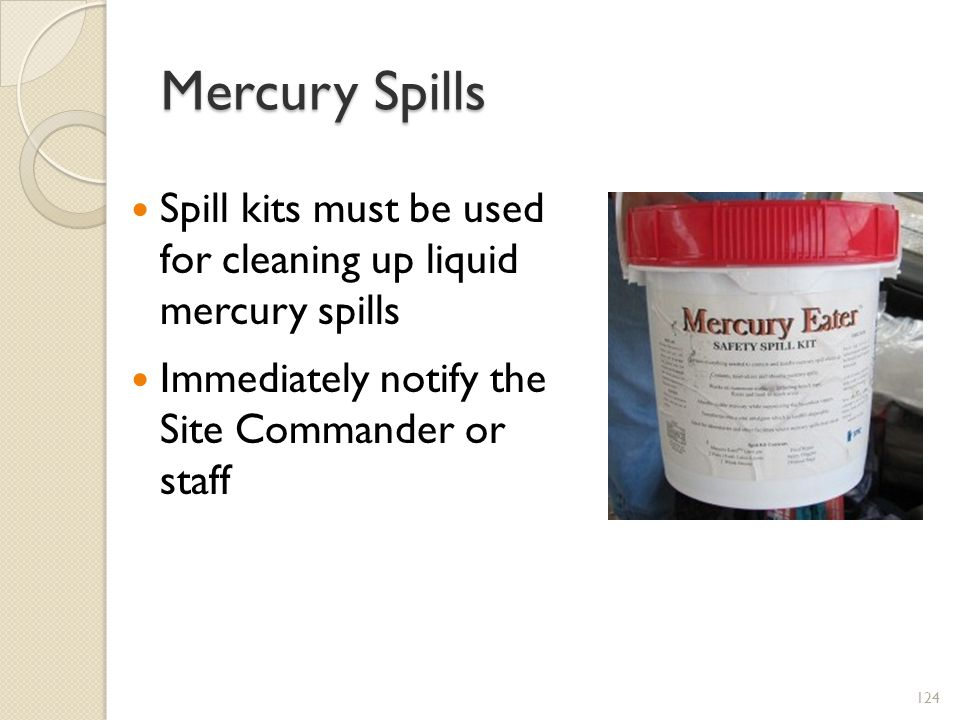 Mercury Spills Spill kits must be used for cleaning up liquid mercury spills.