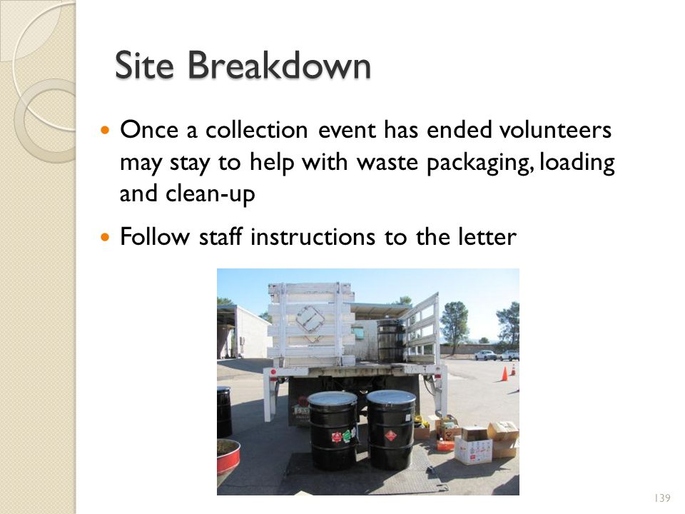 Site Breakdown Once a collection event has ended volunteers may stay to help with waste packaging, loading and clean-up.