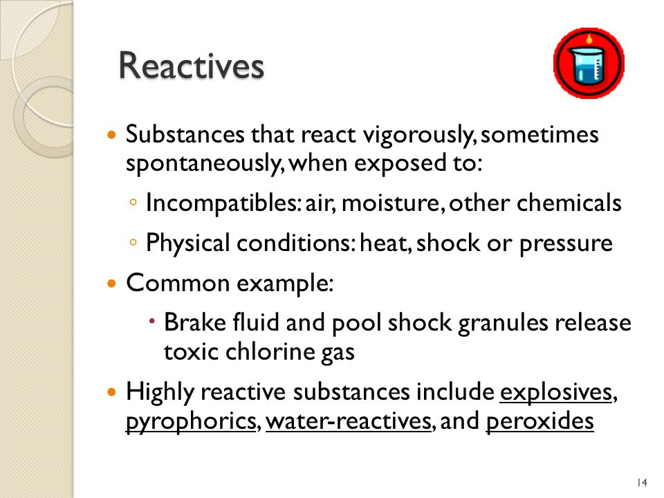 Reactives Substances that react vigorously, sometimes spontaneously, when exposed to: Incompatibles: air, moisture, other chemicals.