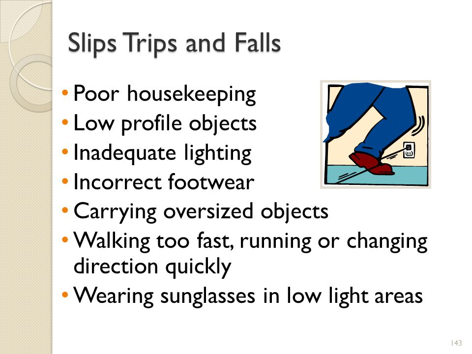 Slips Trips and Falls Poor housekeeping Low profile objects
