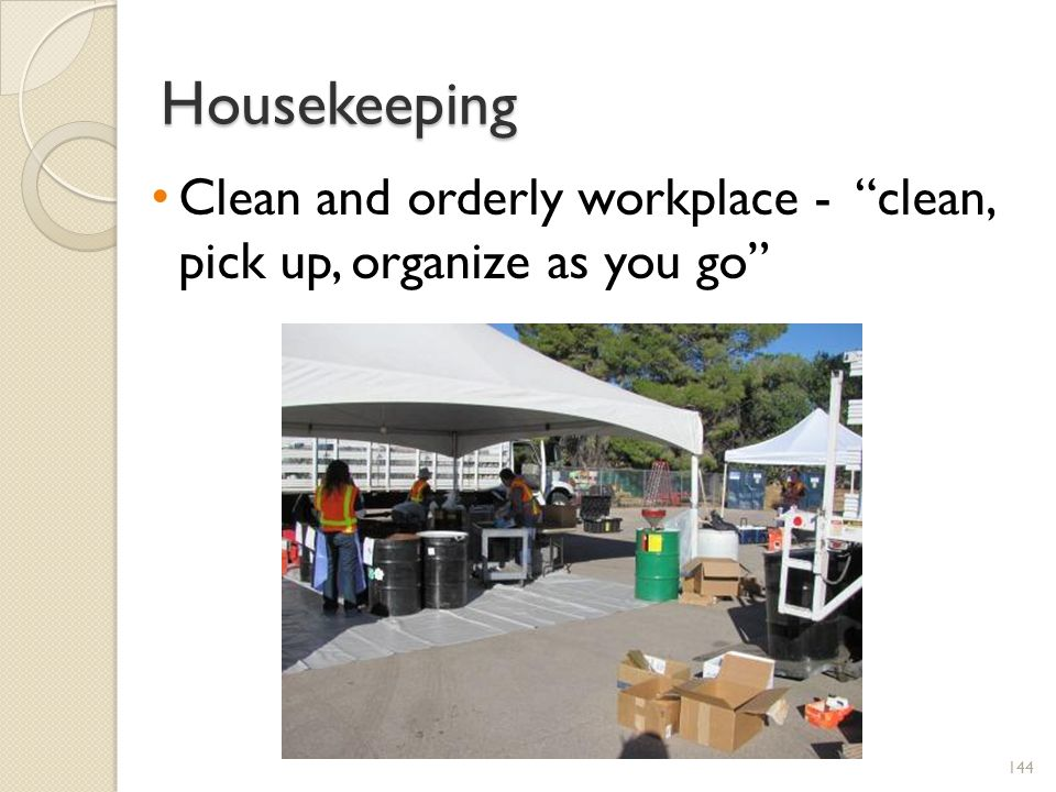 Housekeeping Clean and orderly workplace - clean, pick up, organize as you go ETC 1926 Hazard Awareness 11-11 CC.