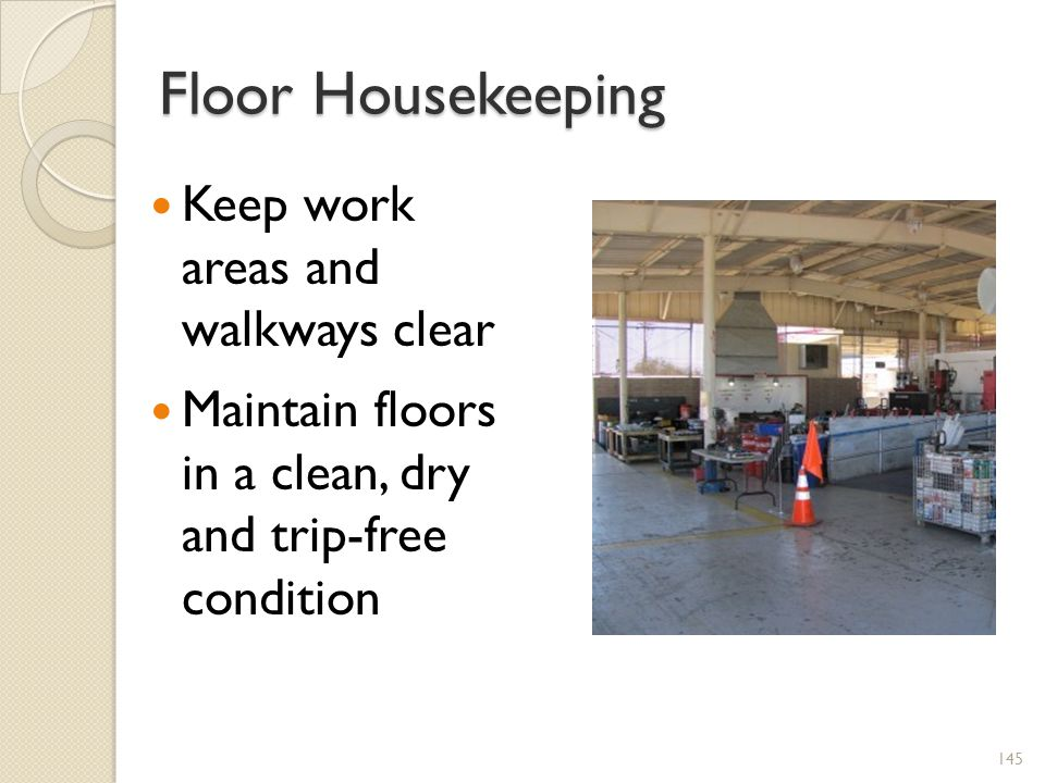 Floor Housekeeping Keep work areas and walkways clear