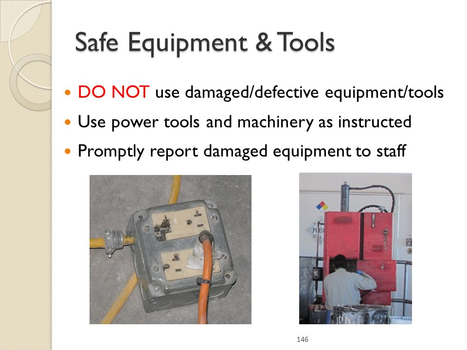 Safe Equipment & Tools DO NOT use damaged/defective equipment/tools