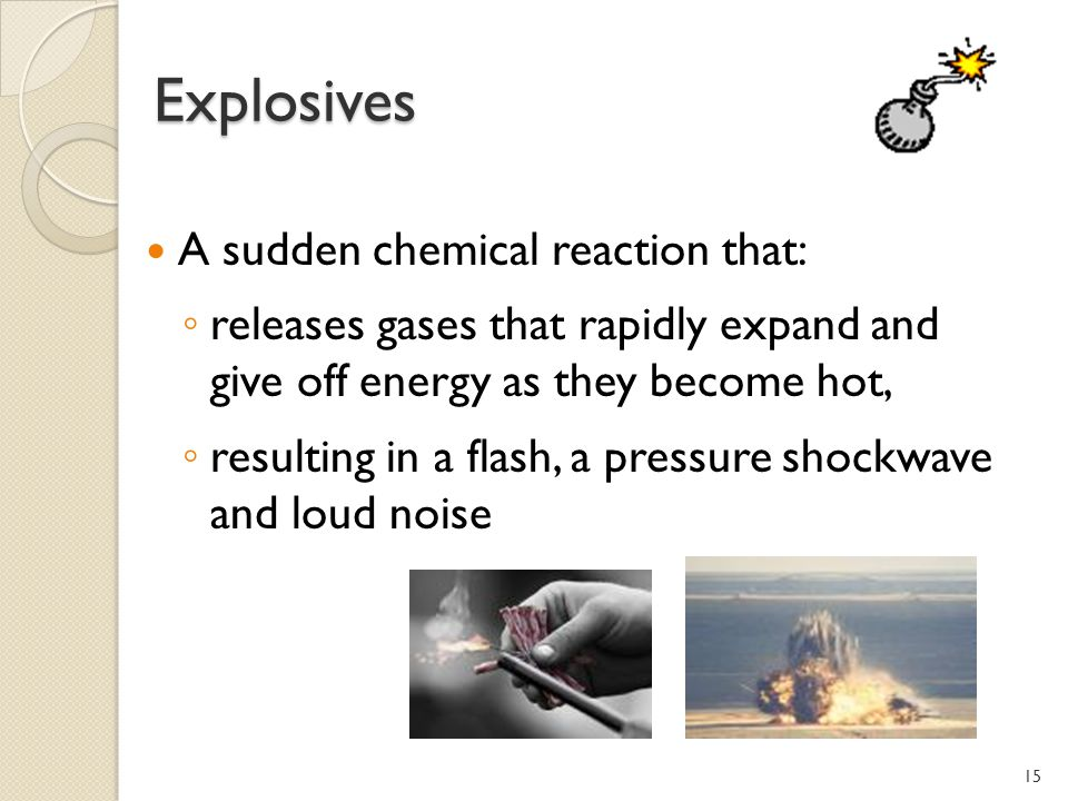 Explosives A sudden chemical reaction that: