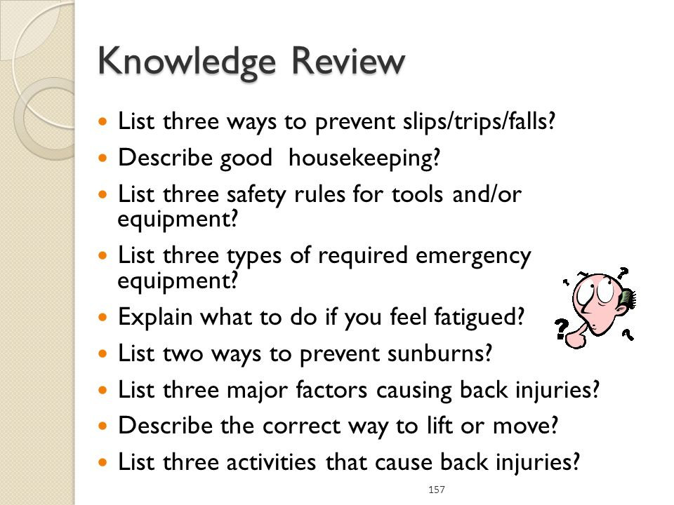 Knowledge Review List three ways to prevent slips/trips/falls