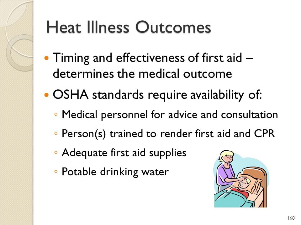Heat Illness Outcomes Timing and effectiveness of first aid – determines the medical outcome. OSHA standards require availability of: