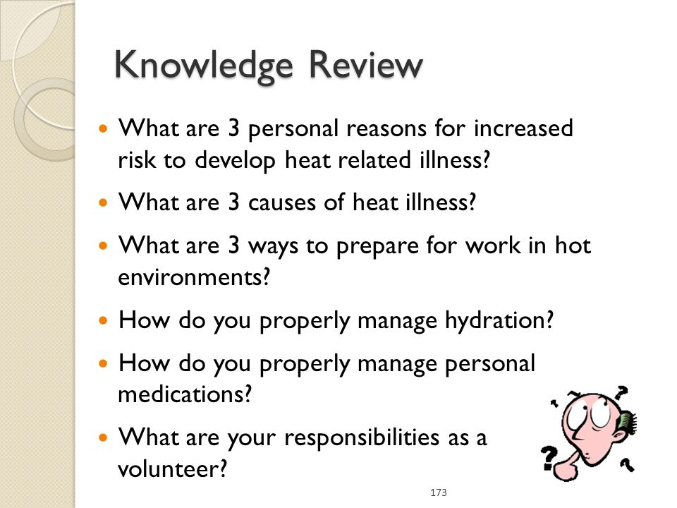 Knowledge Review What are 3 personal reasons for increased risk to develop heat related illness What are 3 causes of heat illness