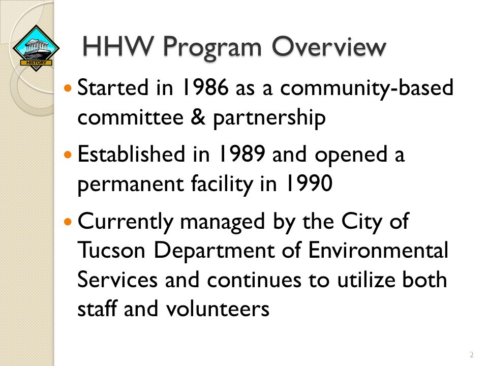 HHW Program Overview Started in 1986 as a community-based committee & partnership. Established in 1989 and opened a permanent facility in 1990.