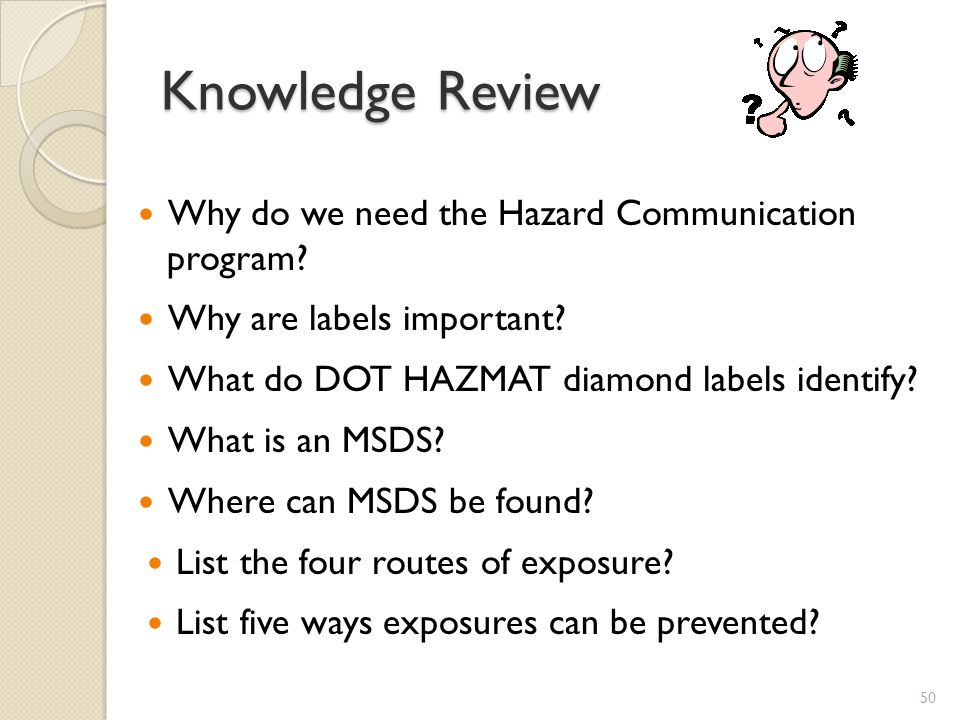 Knowledge Review Why do we need the Hazard Communication program