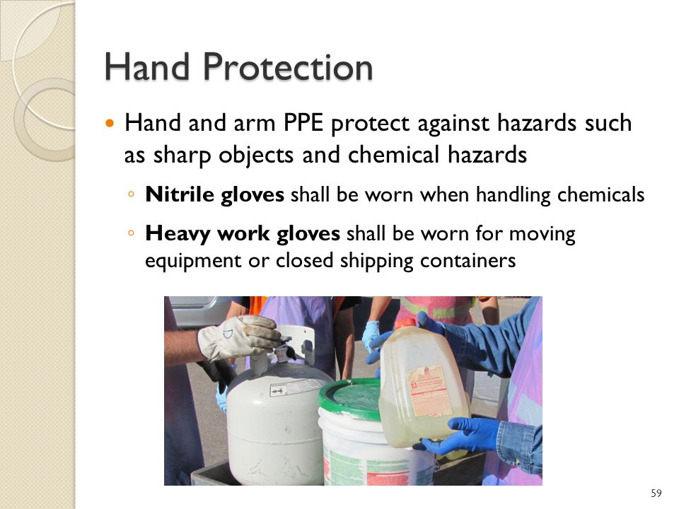 Hand Protection Hand and arm PPE protect against hazards such as sharp objects and chemical hazards.