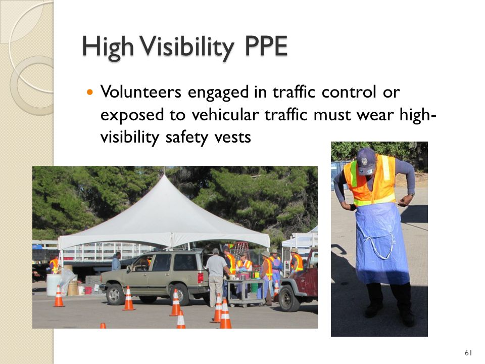 High Visibility PPE Volunteers engaged in traffic control or exposed to vehicular traffic must wear high- visibility safety vests.