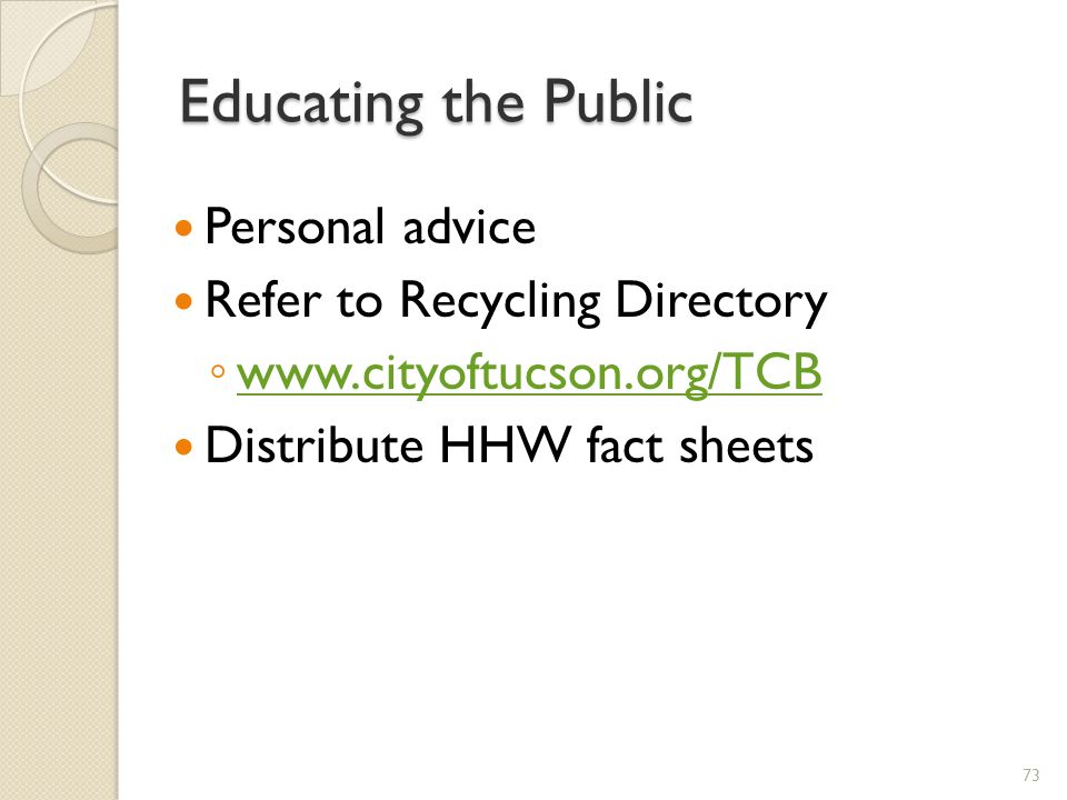 Educating the Public Personal advice Refer to Recycling Directory