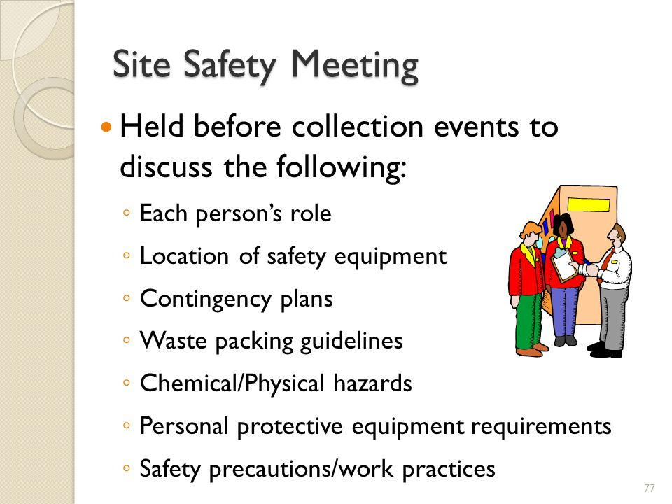 Site Safety Meeting Held before collection events to discuss the following: Each person's role. Location of safety equipment.