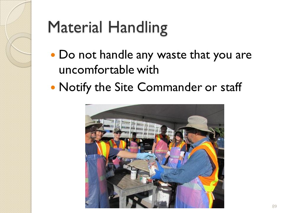 Material Handling Do not handle any waste that you are uncomfortable with.