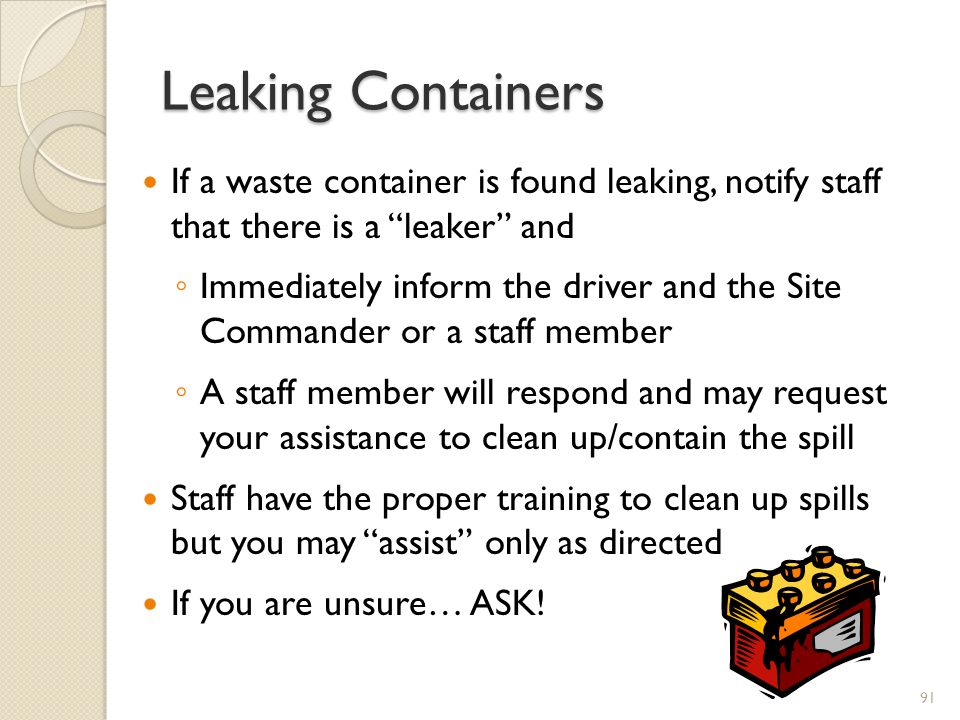 Leaking Containers If a waste container is found leaking, notify staff that there is a leaker and.