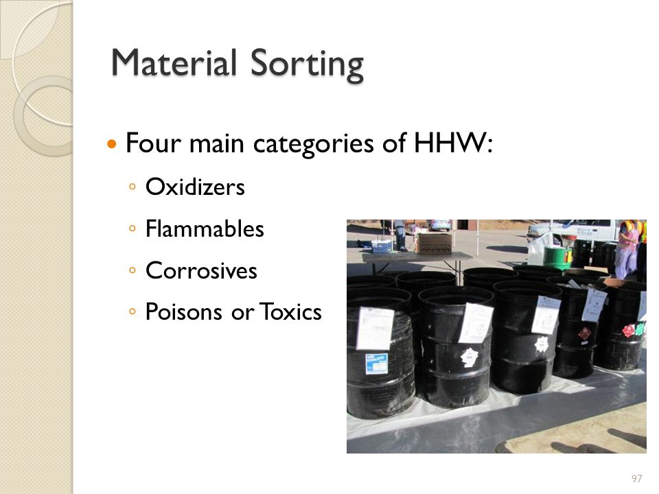 Material Sorting Four main categories of HHW: Oxidizers Flammables