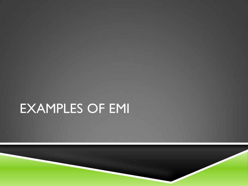 Examples of EMI