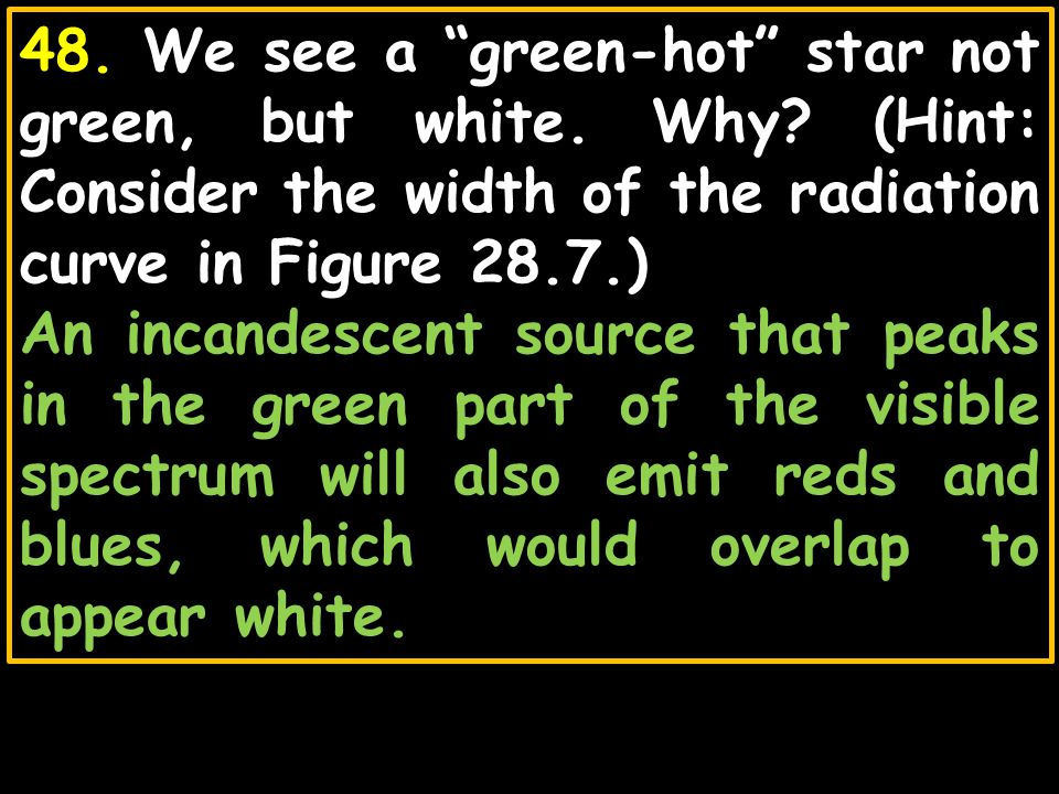 48. We see a green-hot star not green, but white. Why