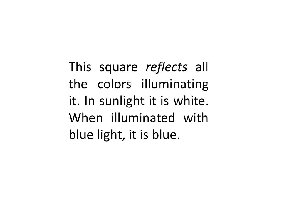 This square reflects all the colors illuminating it