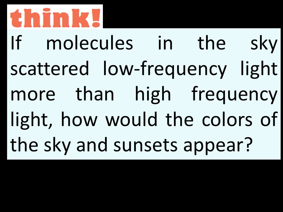 If molecules in the sky scattered low-frequency light more than high frequency light, how would the colors of the sky and sunsets appear