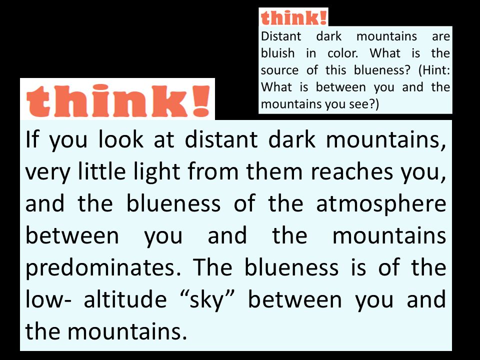If you look at distant dark mountains, very little light from them reaches you, and the blueness of the atmosphere between you and the mountains predominates.