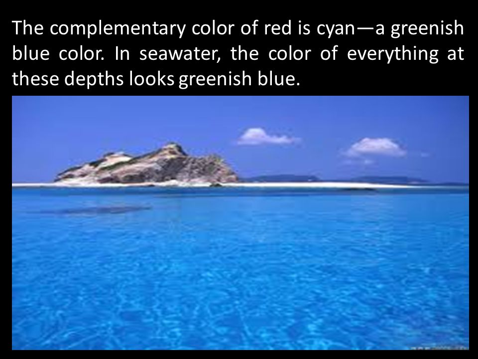 The complementary color of red is cyan—a greenish blue color