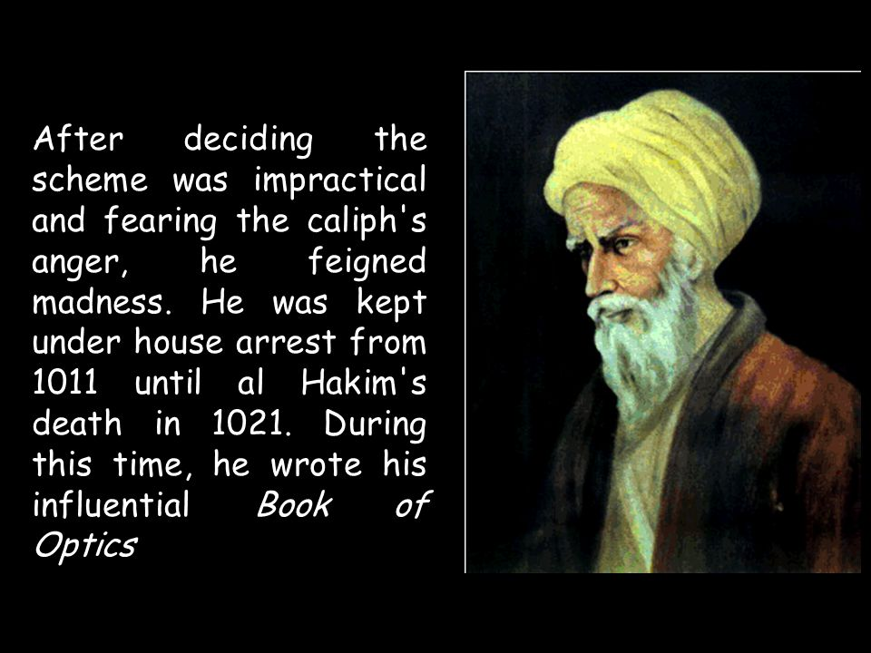 After deciding the scheme was impractical and fearing the caliph s anger, he feigned madness.