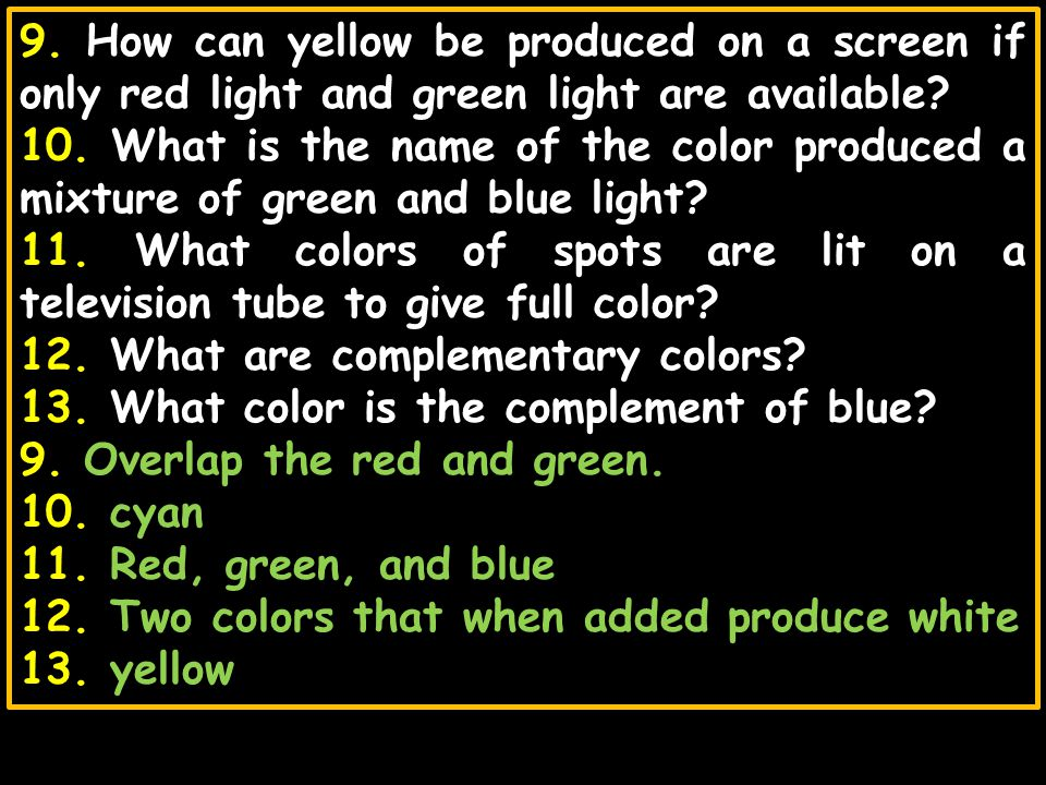 9. How can yellow be produced on a screen if only red light and green light are available
