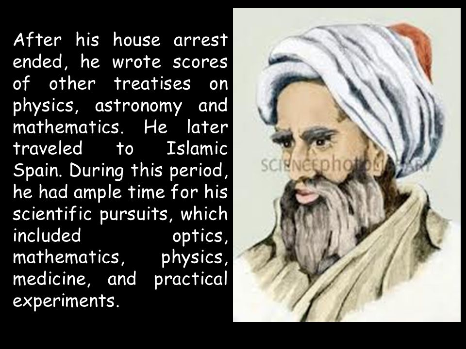 After his house arrest ended, he wrote scores of other treatises on physics, astronomy and mathematics.