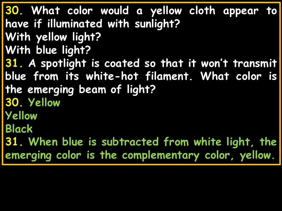 30. What color would a yellow cloth appear to have if illuminated with sunlight