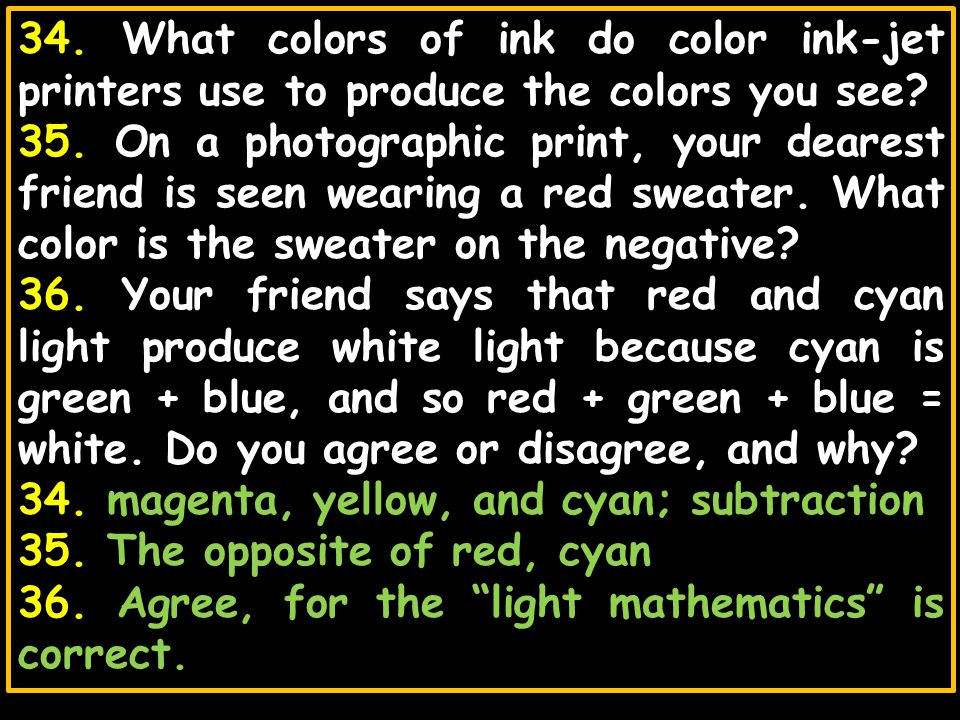 34. What colors of ink do color ink-jet printers use to produce the colors you see