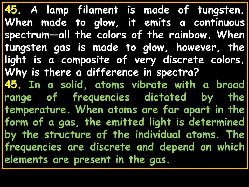 45. A lamp filament is made of tungsten