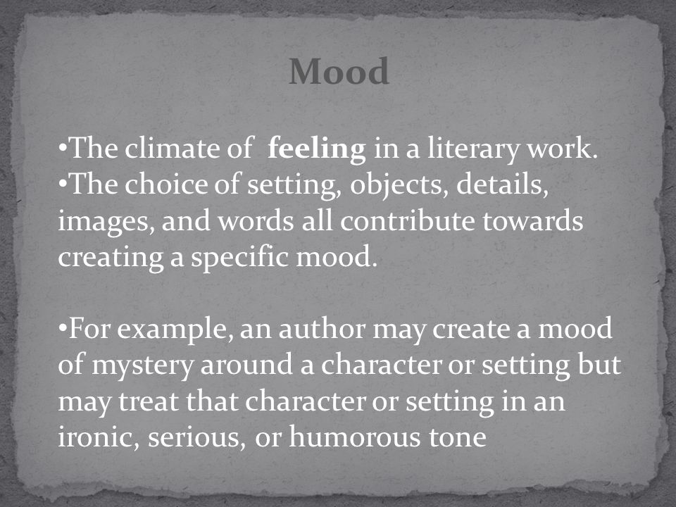 Mood The climate of feeling in a literary work.