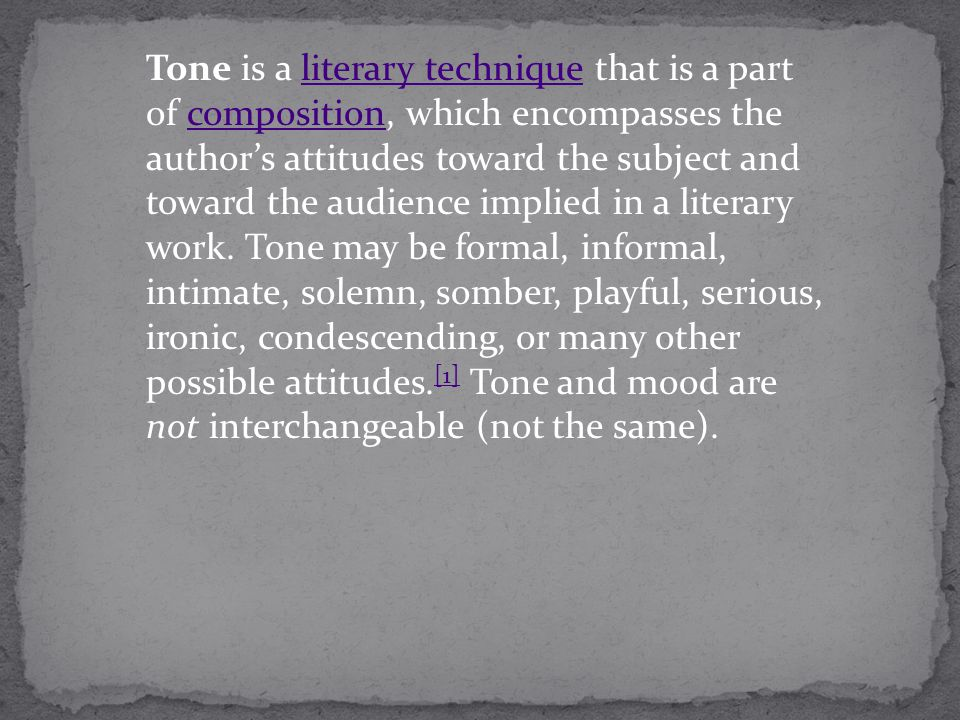 Tone is a literary technique that is a part of composition, which encompasses the author's attitudes toward the subject and toward the audience implied in a literary work.