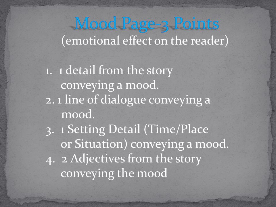 Mood Page-3 Points (emotional effect on the reader) 1. 1 detail from the story. conveying a mood.