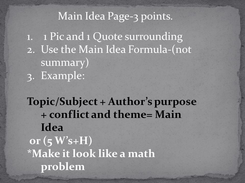 Main Idea Page-3 points. 1 Pic and 1 Quote surrounding. Use the Main Idea Formula-(not summary) Example: