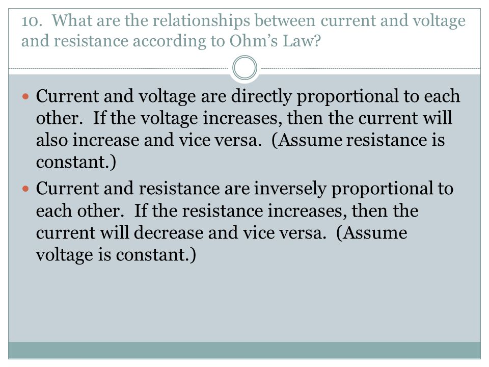 10. What are the relationships between current and voltage and resistance according to Ohm's Law