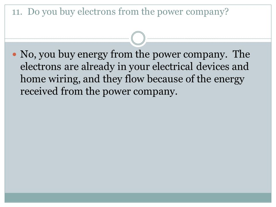 11. Do you buy electrons from the power company