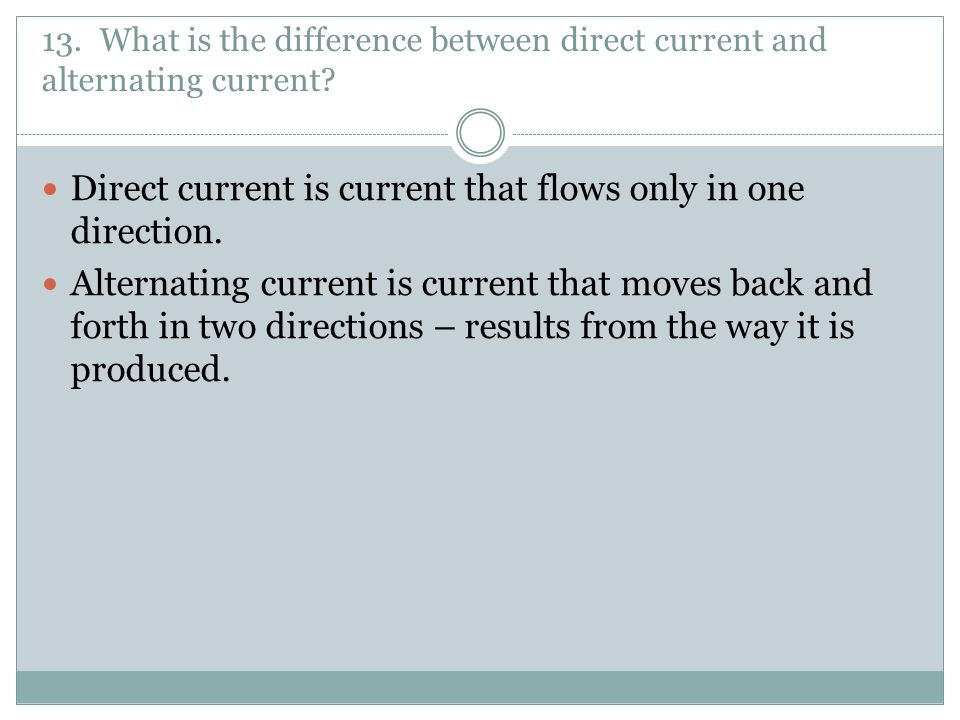 Direct current is current that flows only in one direction.